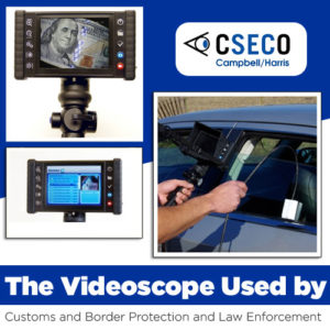The Videoscope Used by Customs and Border Protection and Law Enforcement